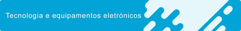 Tecnologia e equipamentos eletrónicos